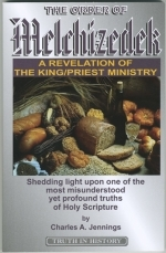 The Order Of Melchizedek A Revelation Of The King/Priest Ministry
