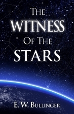 "The Witness of the Stars  E.W. Bullinger ""With Foldout chart!\"""
