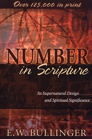NUMBER IN SCRIPTURE<br>  Its Supernatural Design<br> and Spiritual Significance