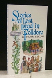 Stories Of Lost Israel In Folklore...Unveils the hidden messages so cleverly hidden in these bedtime stories.