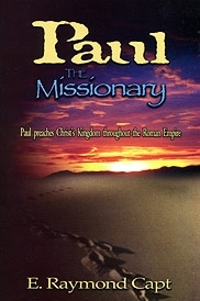 PAUL THE MISSIONARY<br><br> Paul Preaches Christ's Kingdom<br>Throughout the Roman Empire