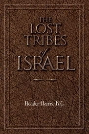 THE LOST TRIBES OF ISRAEL<br> (Written by the founder  of the<br> &quot;Pentecostal Movement&quot; In London England)