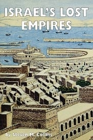 ISRAEL'S LOST EMPIRES<br> The worldwide scope of <br> Israelite/Phoenician Empire!