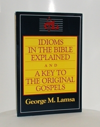Idioms In The Bible Explained<br> &  A Key To The Original Gospels
